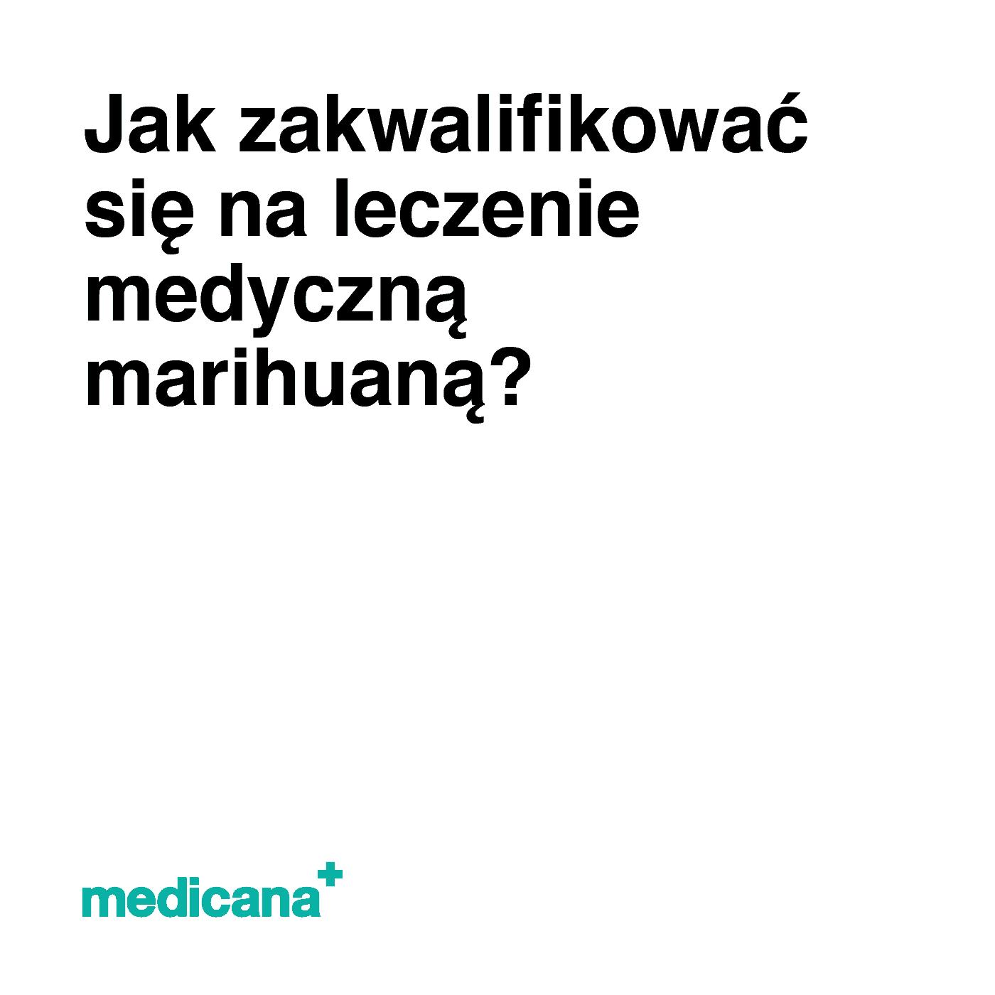 Grafika, białe tło z czarnym napisem Jak zakwalifikować się na leczenie medyczną marihuaną? oraz zielonym logo Medicana w lewym dolnym rogu.