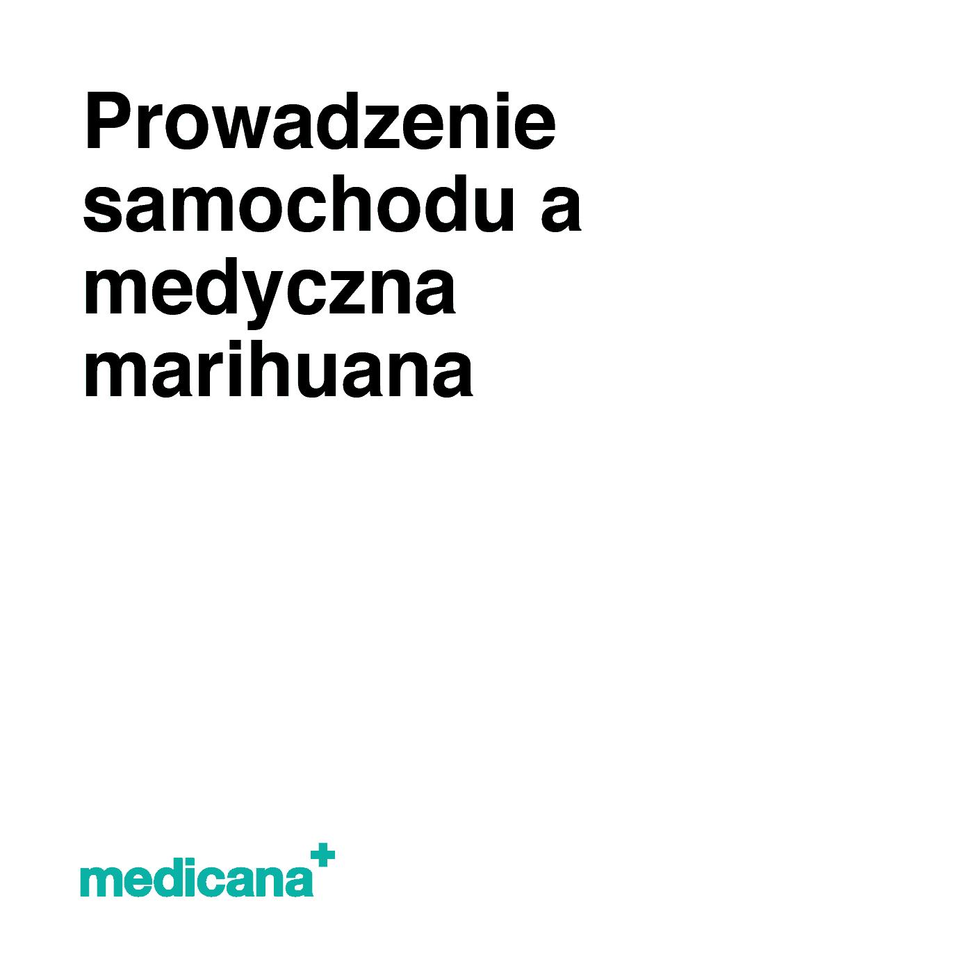 Grafika, białe tło z czarnym napisem Prowadzenie samochodu a medyczna marihuana oraz zielonym logo Medicana w lewym dolnym rogu.