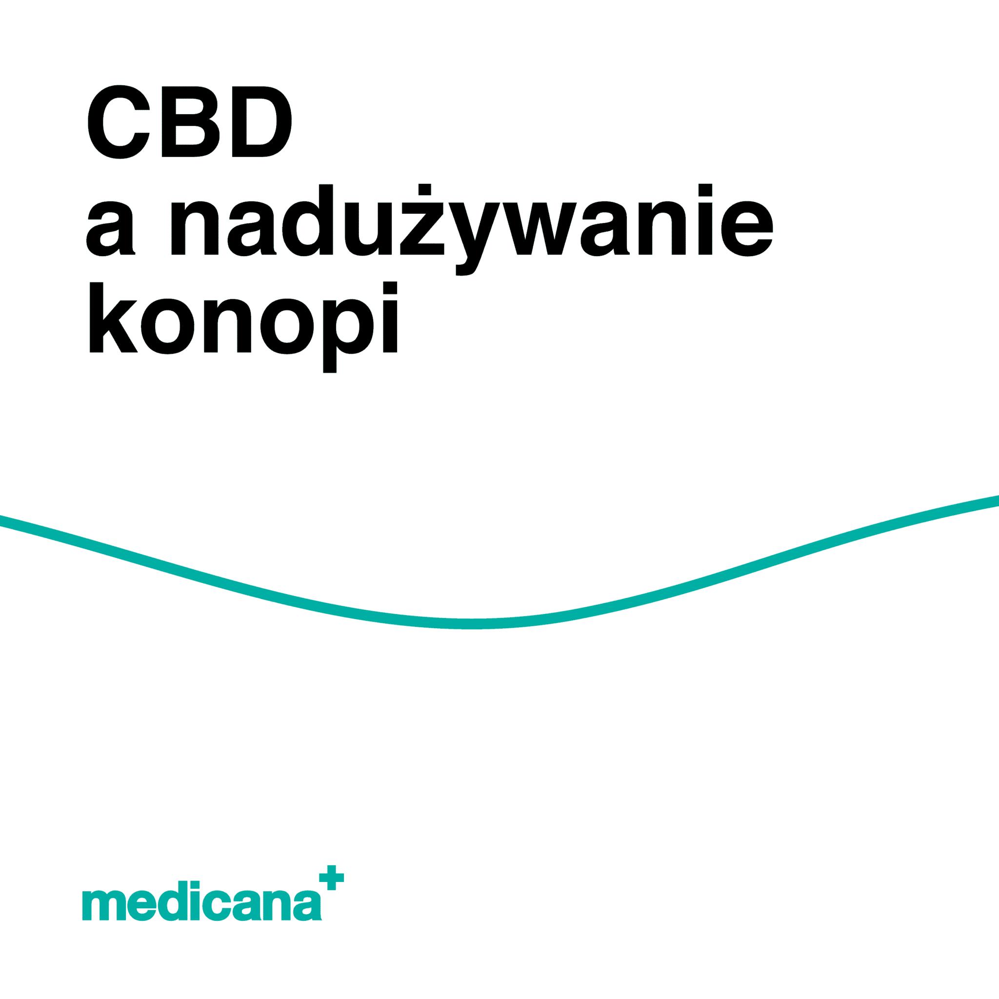 Grafika, białe tło z zieloną linią, czarnym napisem CBD a nadużywanie konopi oraz zielonym logo Medicana w lewym dolnym rogu.
