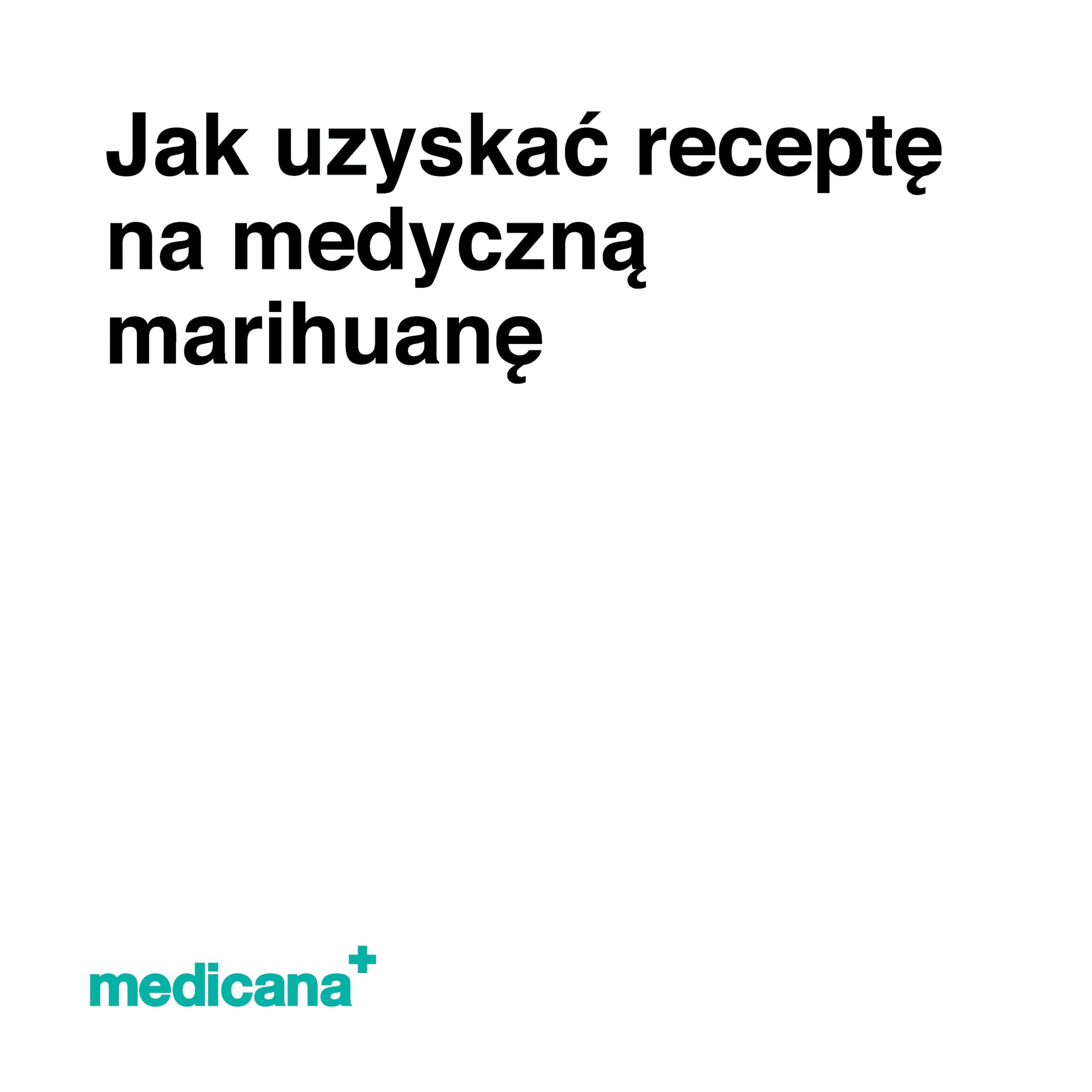 Grafika, białe tło z czarnym napisem Jak uzyskać receptę na medyczną marihuanę? oraz zielonym logo Medicana w lewym dolnym rogu.
