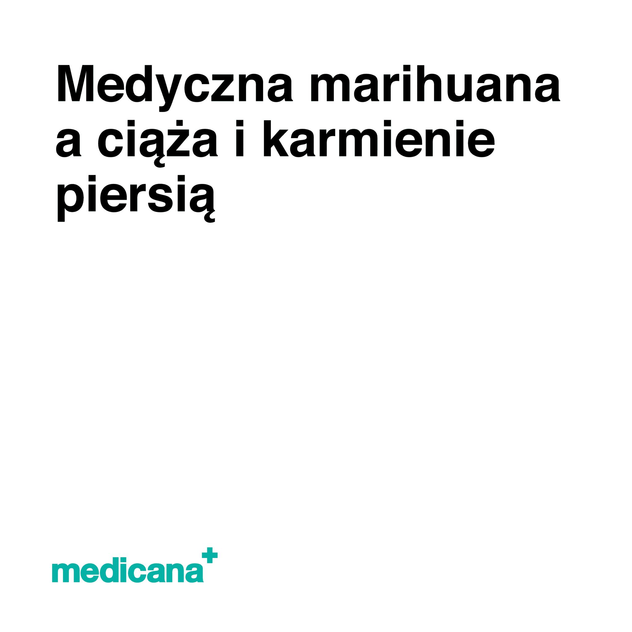 Grafika, białe tło z czarnym napisem Medyczna marihuana a ciąża i karmienie piersią oraz zielonym logo Medicana w lewym dolnym rogu.