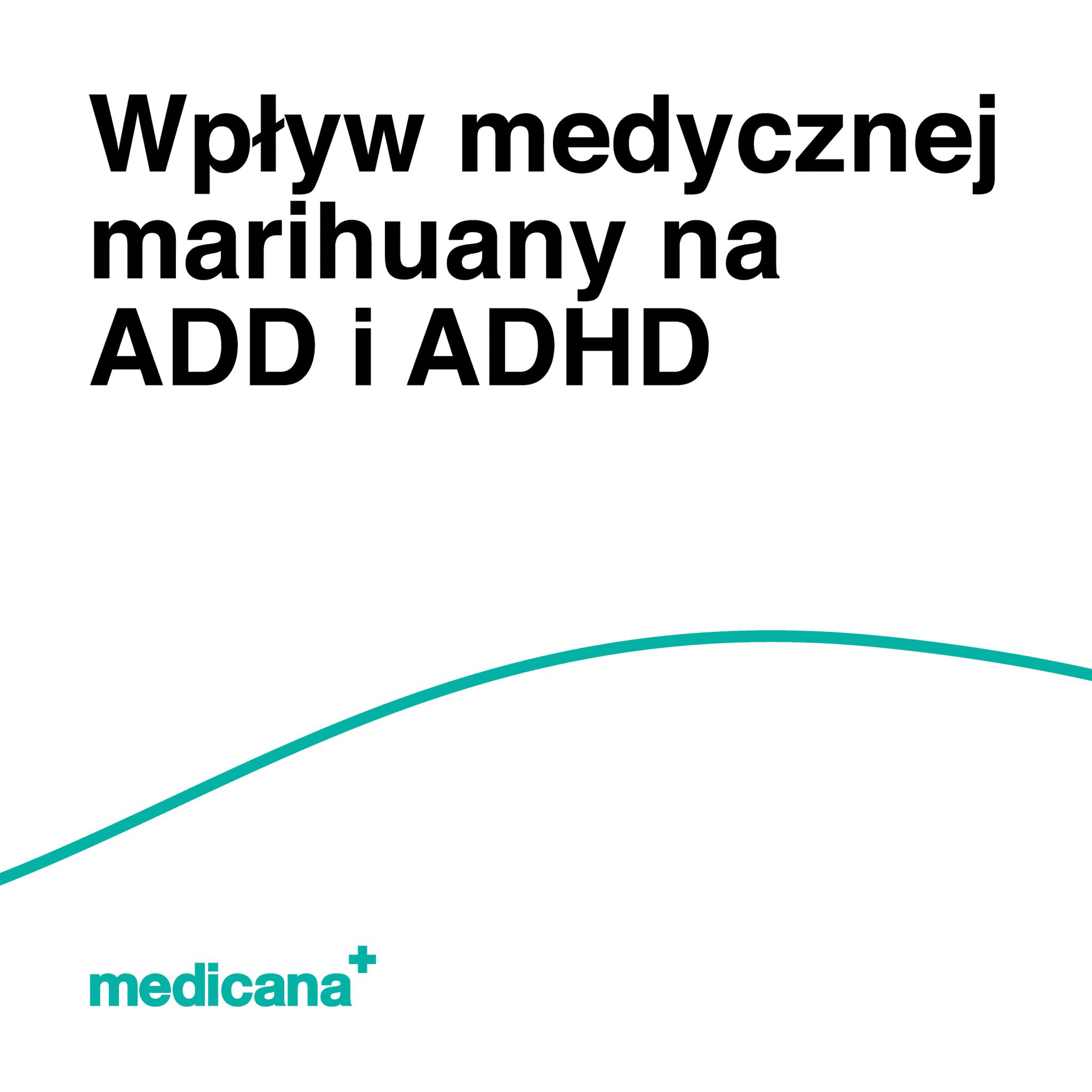 Grafika, białe tło z zieloną linią, czarnym napisem Wpływ medycznej marihuany na ADD i ADHD oraz zielonym logo Medicana w lewym dolnym rogu.