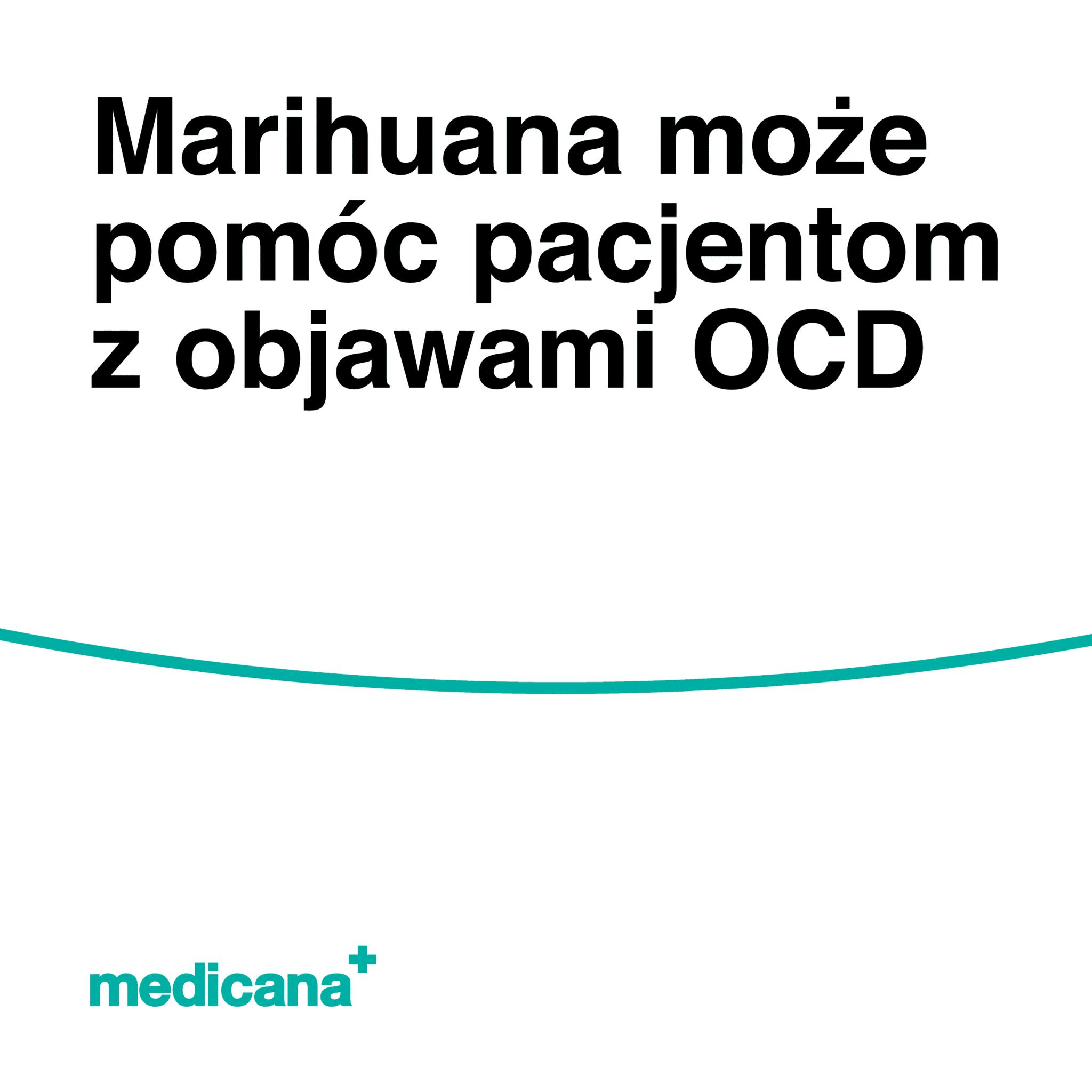 Grafika, białe tło z zieloną linią, czarnym napisem Marihuana może pomóc pacjentom z objawami OCD oraz zielonym logo Medicana w lewym dolnym rogu.