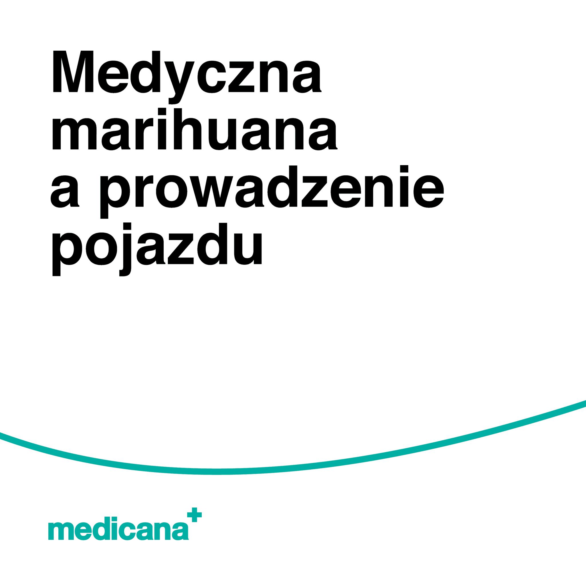 Grafika, białe tło z zieloną linią, czarnym napisem Medyczna marihuana a prowadzenie pojazdu oraz zielonym logo Medicana w lewym dolnym rogu.