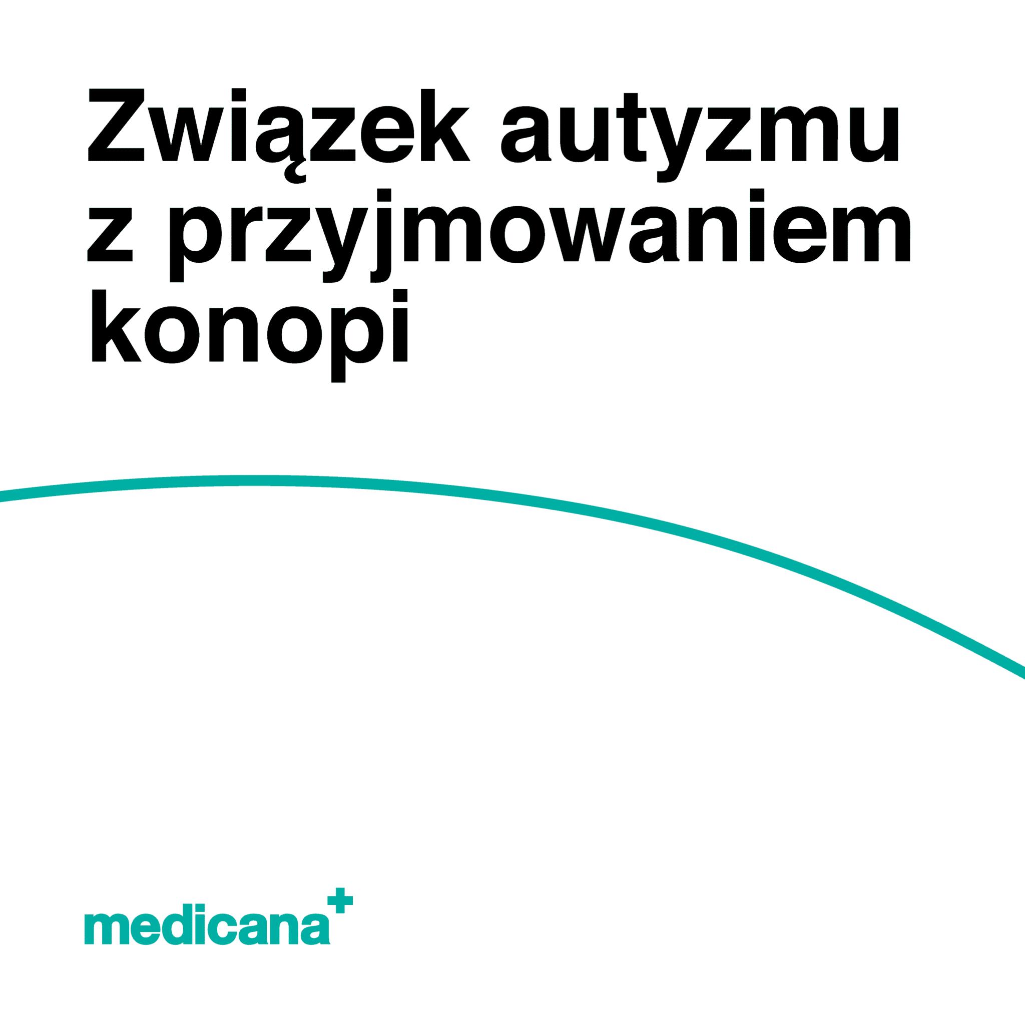 Grafika, białe tło z zieloną linią, czarnym napisem Związek autyzmy z przyjmowaniem konopi oraz zielonym logo Medicana w lewym dolnym rogu.