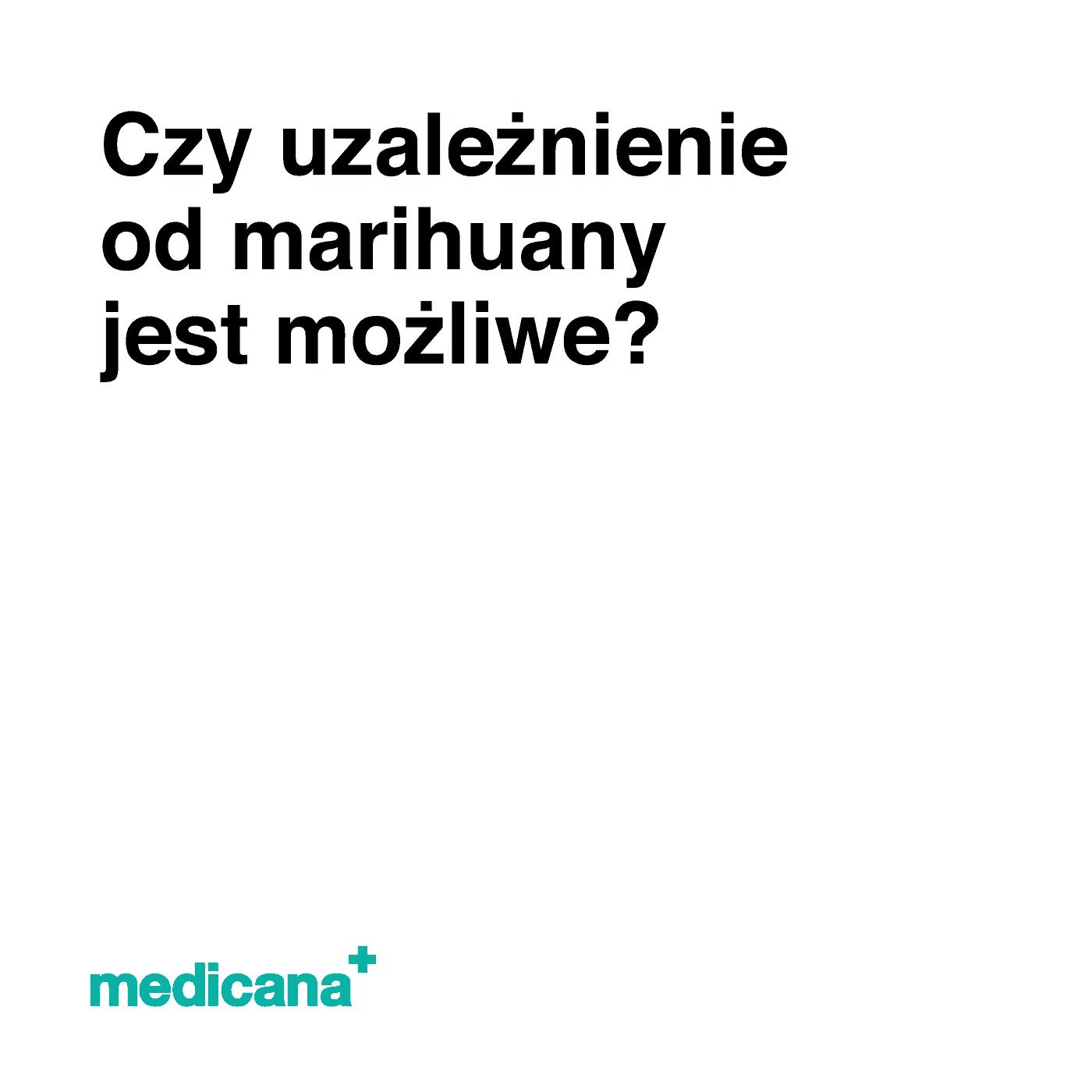 """Grafika, na białym tle czarny napis """"Czy uzależnienie od marihuany jest możliwe?"""" oraz zielonym logo Medicana w lewym dolnym rogu."""