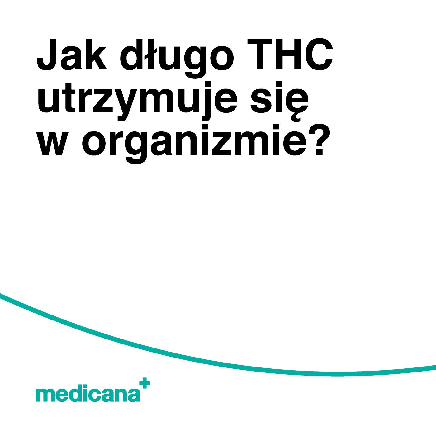 Grafika, białe tło z zieloną linią, czarnym napisem Jak długo THC utrzymuje się w organizmie? oraz zielonym logo Medicana w lewym dolnym rogu.