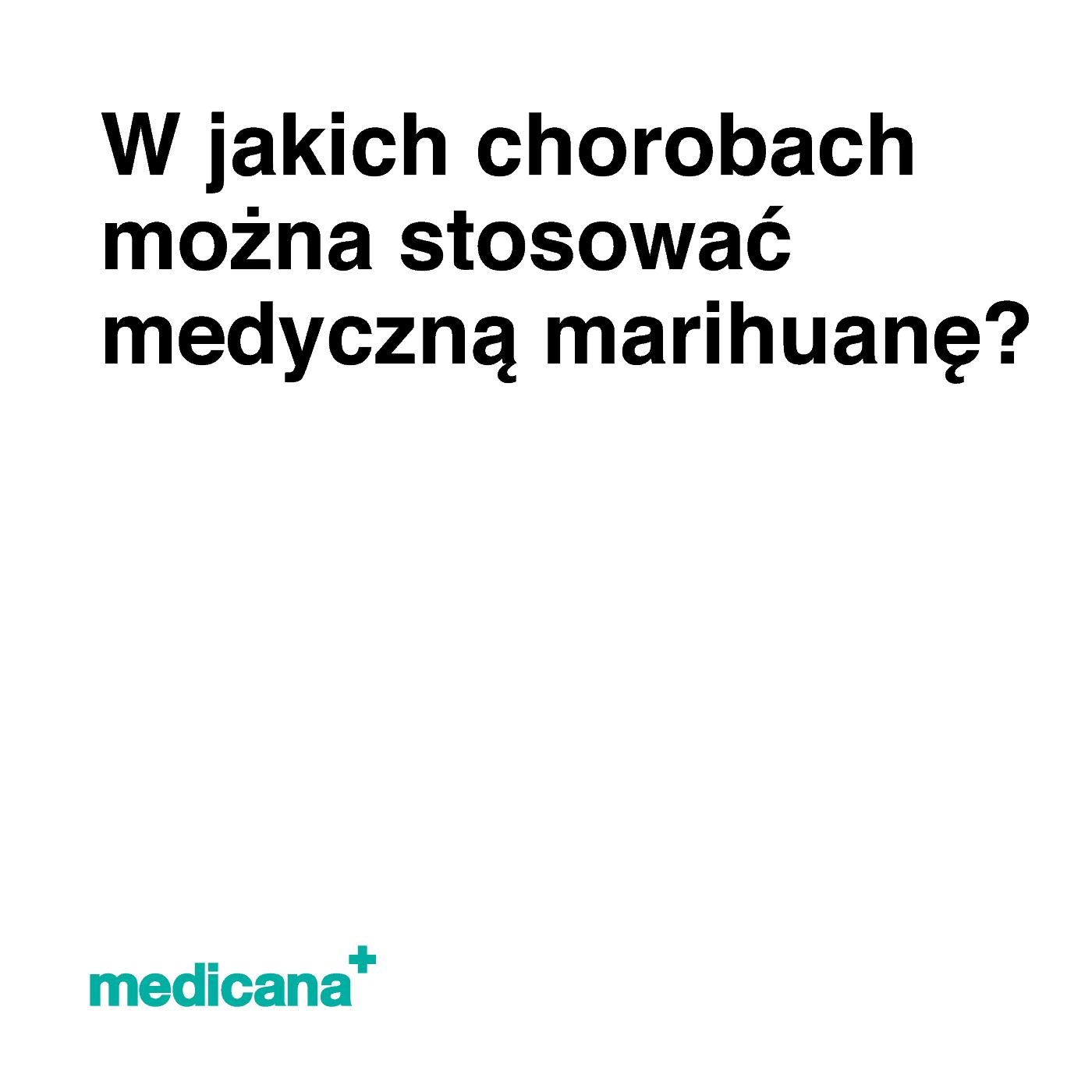 Grafika, białe tło z czarnym napisem W jakich chorobach można stosować medyczną marihuanę? oraz zielonym logo Medicana w lewym dolnym rogu.