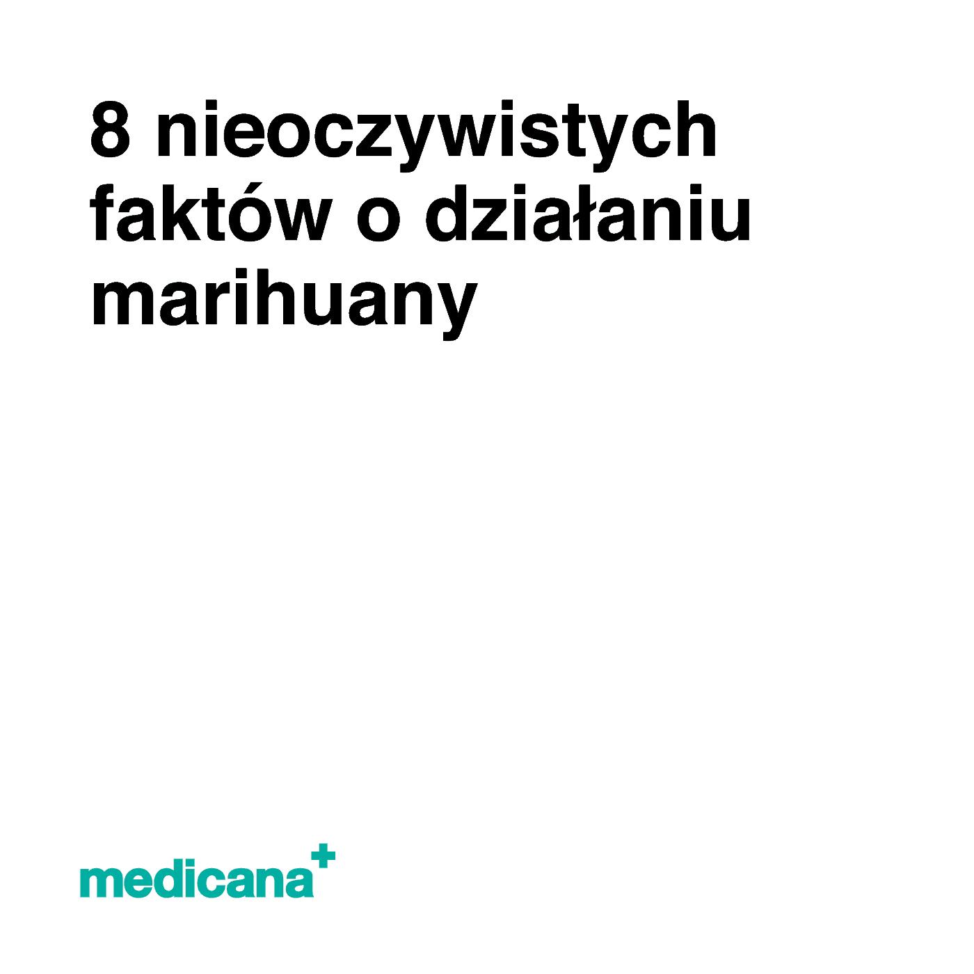 Grafika na białym tle napis: 8 nieoczywistych faktów o działaniu marihuany oraz zielone logo medicana w lewym dolnym rogu.