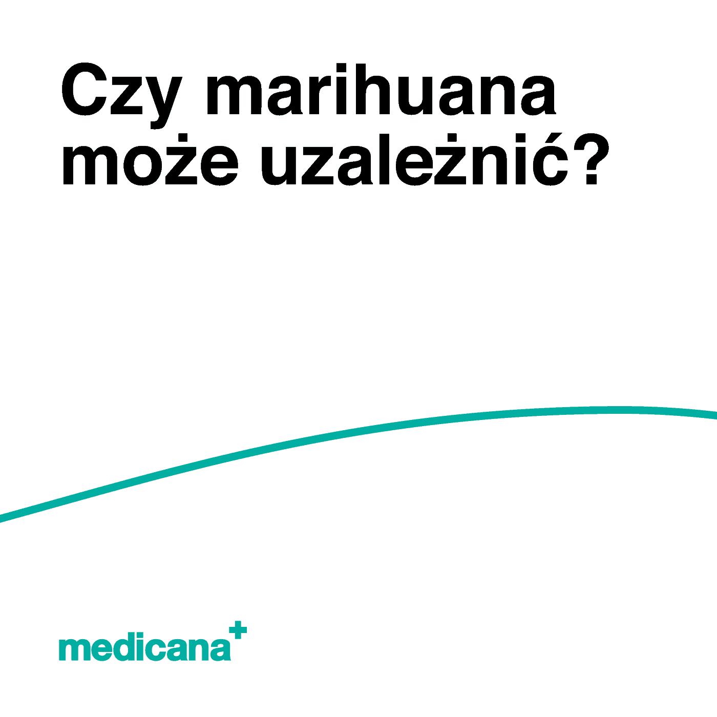 """Grafika, na białym tle czarny napis """"Czy marihuana może uzależnić?"""" oraz zieloną linią na dole i zielonym logo medicana w lewym dolnym rogu."""
