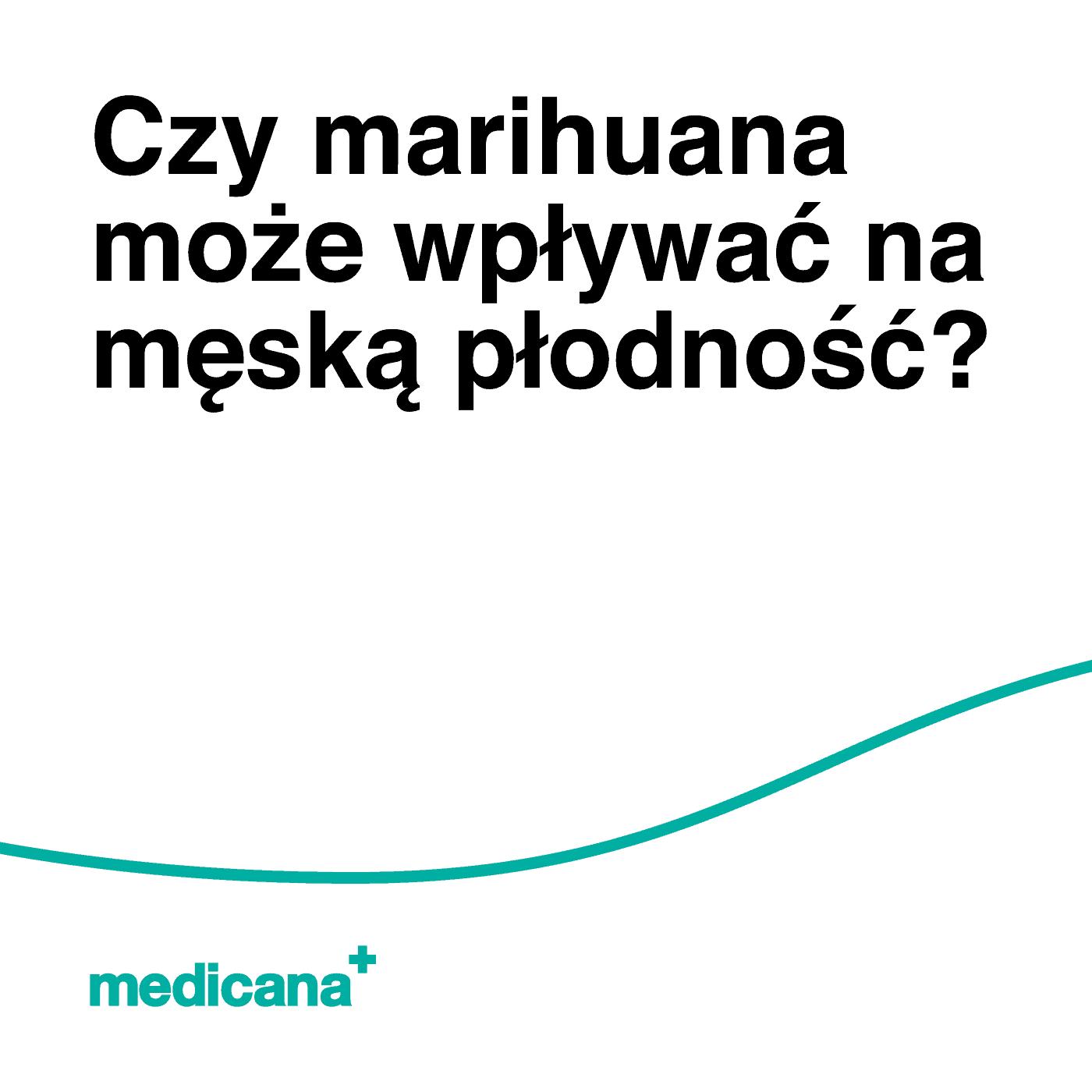 """Grafika, na białym tle czarny napis """"Czy marihuana może wpływać na męską płodność?"""" oraz zieloną linią na dole i zielonym logo medicana w lewym dolnym rogu."""