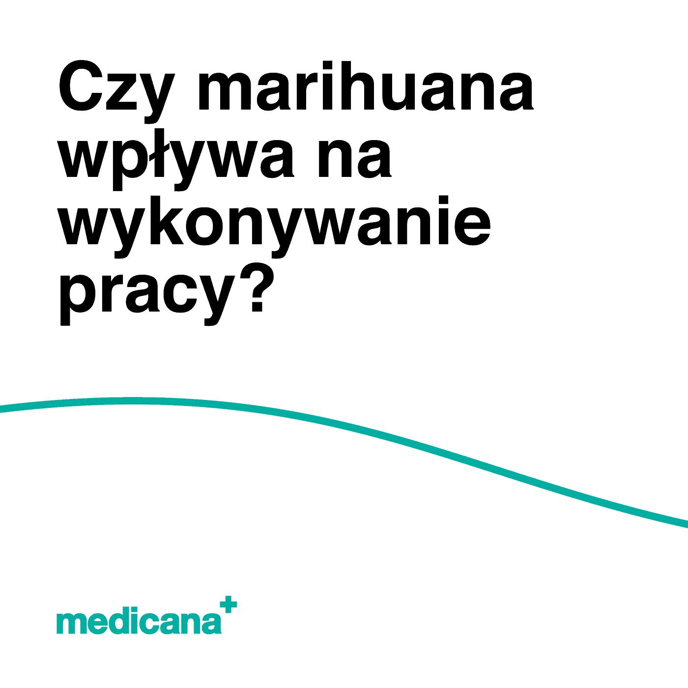 """Grafika, na białym tle czarny napis """"Czy marihuana wpływa na wykonywanie pracy?"""" oraz zieloną linią na dole i zielonym logo medicana w lewym dolnym rogu."""
