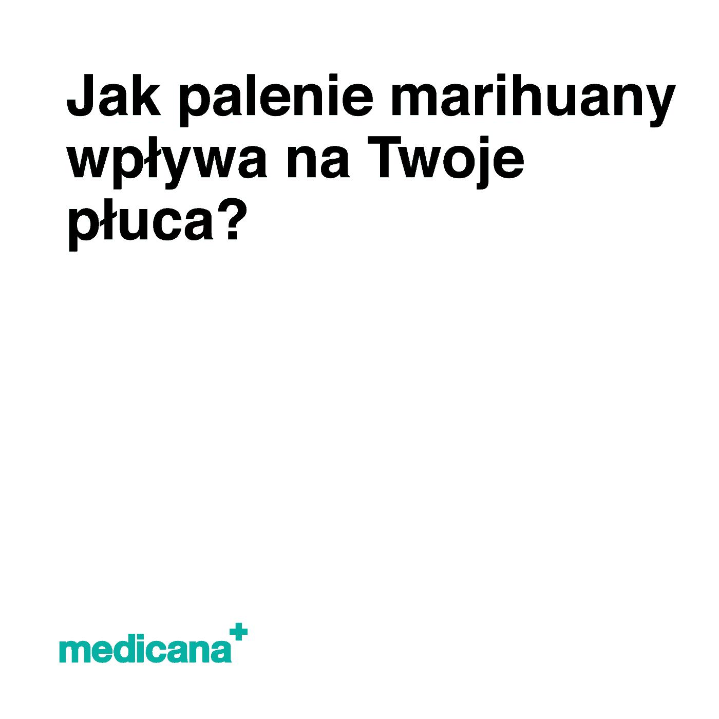 Grafika, na białym tle czarny napis: Jak palenie marihuany wpływa na Twoje płuca? oraz zielone logo medicana w lewym dolnym rogu.