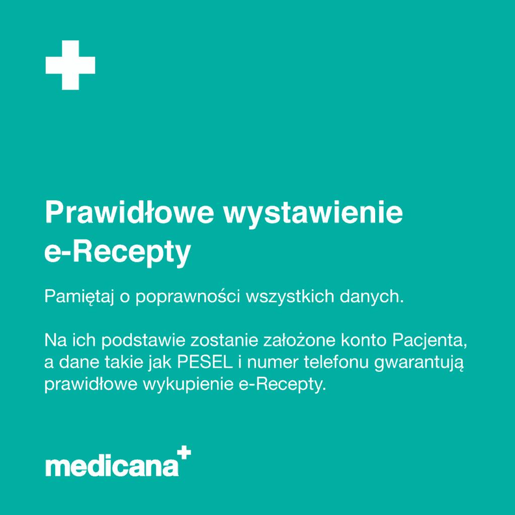 Grafika na zielonym tle napis: Prawidłowe wystawienie e_Recepty. Pamiętaj o poprawności wszystkich danych. Na ich podstawie zostanie założone konto Pacjenta, a dane takie jak PESEL i numer telefonu gwarantują prawidłowe wykupienie e-Recepty oraz białym logo medicana w lewym dolnym rogu.