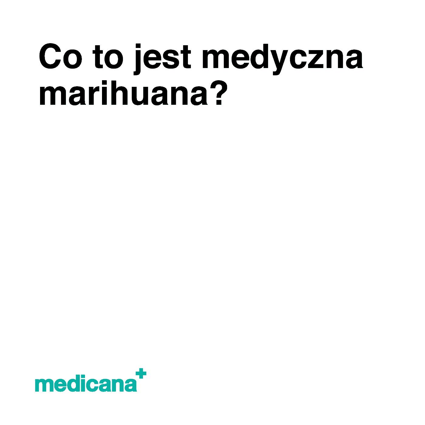 Grafika, białe tło z czarnym napisem Co to jest medyczna marihuana? oraz zielonym logo Medicana w lewym dolnym rogu.