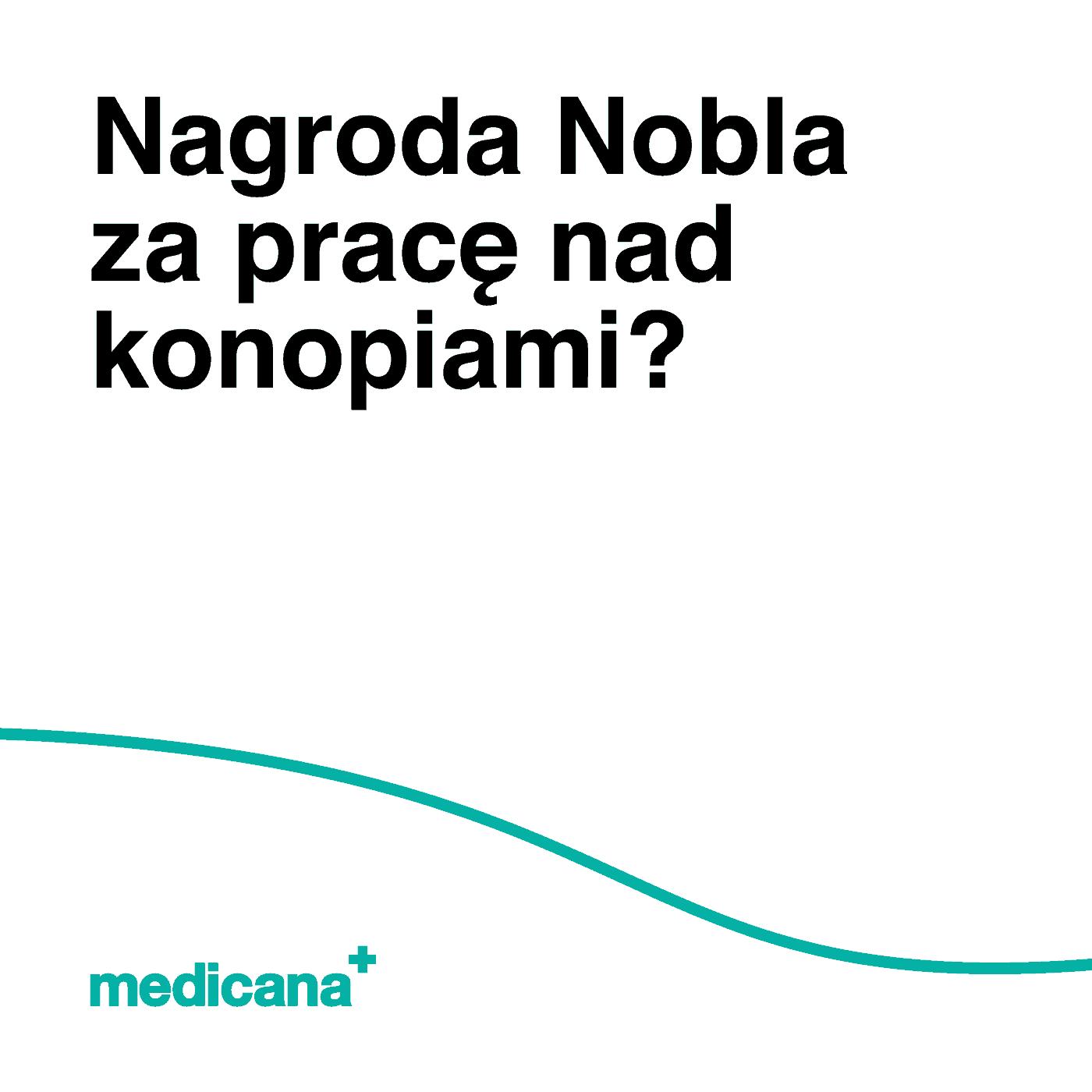 """Ilustracja, białe tło i czarny napis w lewym górnym narożniku """"Nagroda Nobla za pracę nad konopiami?"""", logotyp Medicana w kolorze zielonym w dolnym lewym narożniku."""